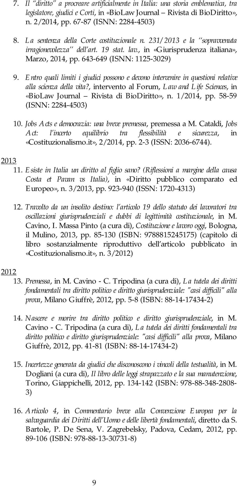 Entro quali limiti i giudici possono e devono intervenire in questioni relative alla scienza della vita?, intervento al Forum, Law and Life Sciences, in «BioLaw Journal Rivista di BioDiritto», n.
