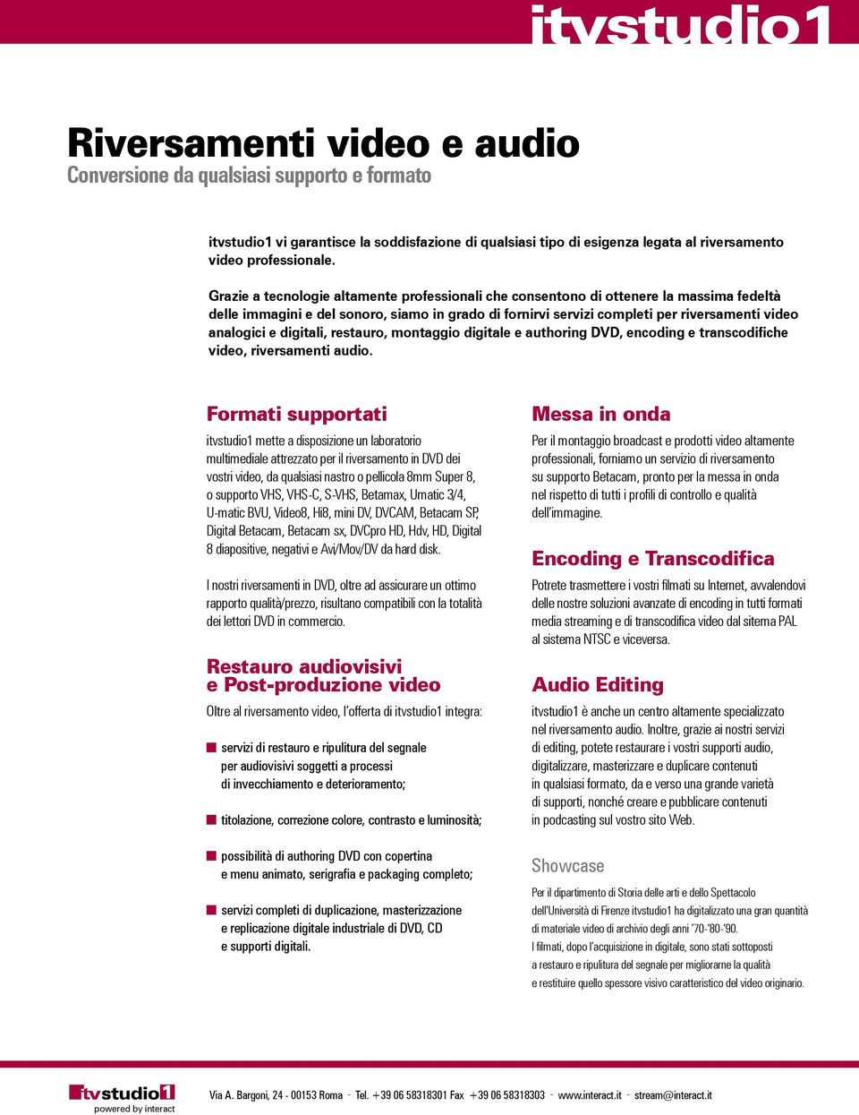 digitali, restauro, montaggio digitale e authoring DVD, encoding e transcodifiche video, riversamenti audio.