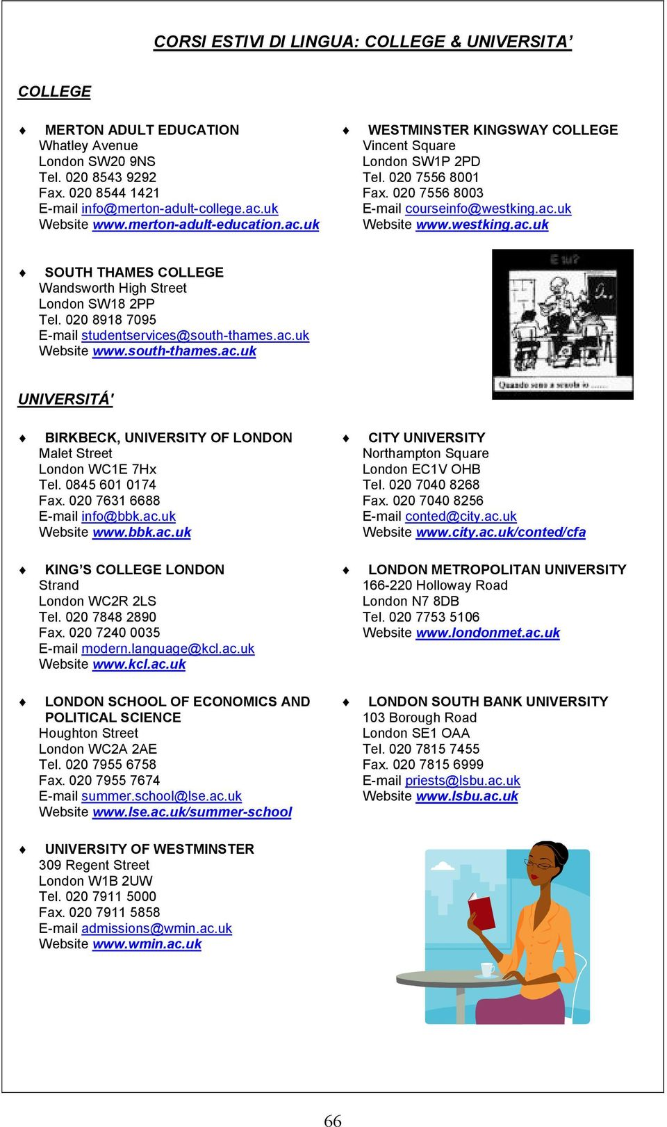 020 8918 7095 E-mail studentservices@south-thames.ac.uk Website www.south-thames.ac.uk UNIVERSITÁ' BIRKBECK, UNIVERSITY OF LONDON Malet Street London WC1E 7Hx Tel. 0845 601 0174 Fax.