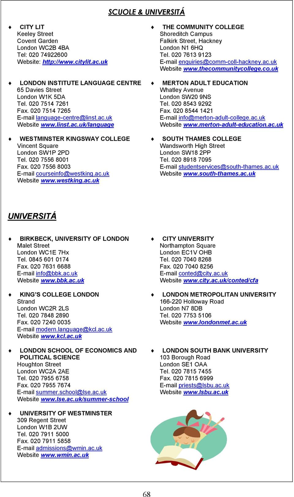 020 7514 7261 Fax. 020 7514 7265 E-mail language-centre@linst.ac.uk Website www.linst.ac.uk/language MERTON ADULT EDUCATION Whatley Avenue London SW20 9NS Tel. 020 8543 9292 Fax.