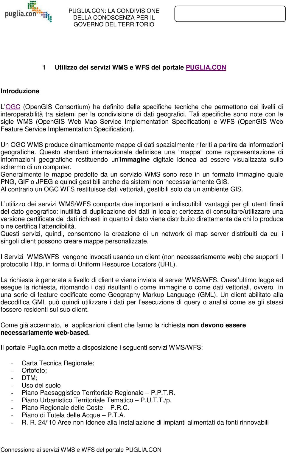 Tali specifiche sono note con le sigle WMS (OpenGIS Web Map Service Implementation Specification) e WFS (OpenGIS Web Feature Service Implementation Specification).