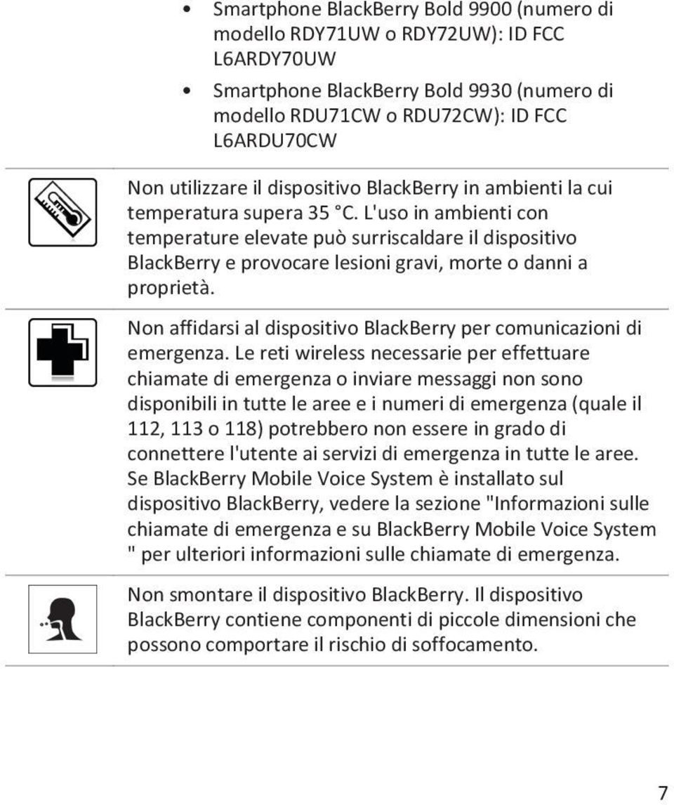 L'uso in ambienti con temperature elevate può surriscaldare il dispositivo BlackBerry e provocare lesioni gravi, morte o danni a proprietà.