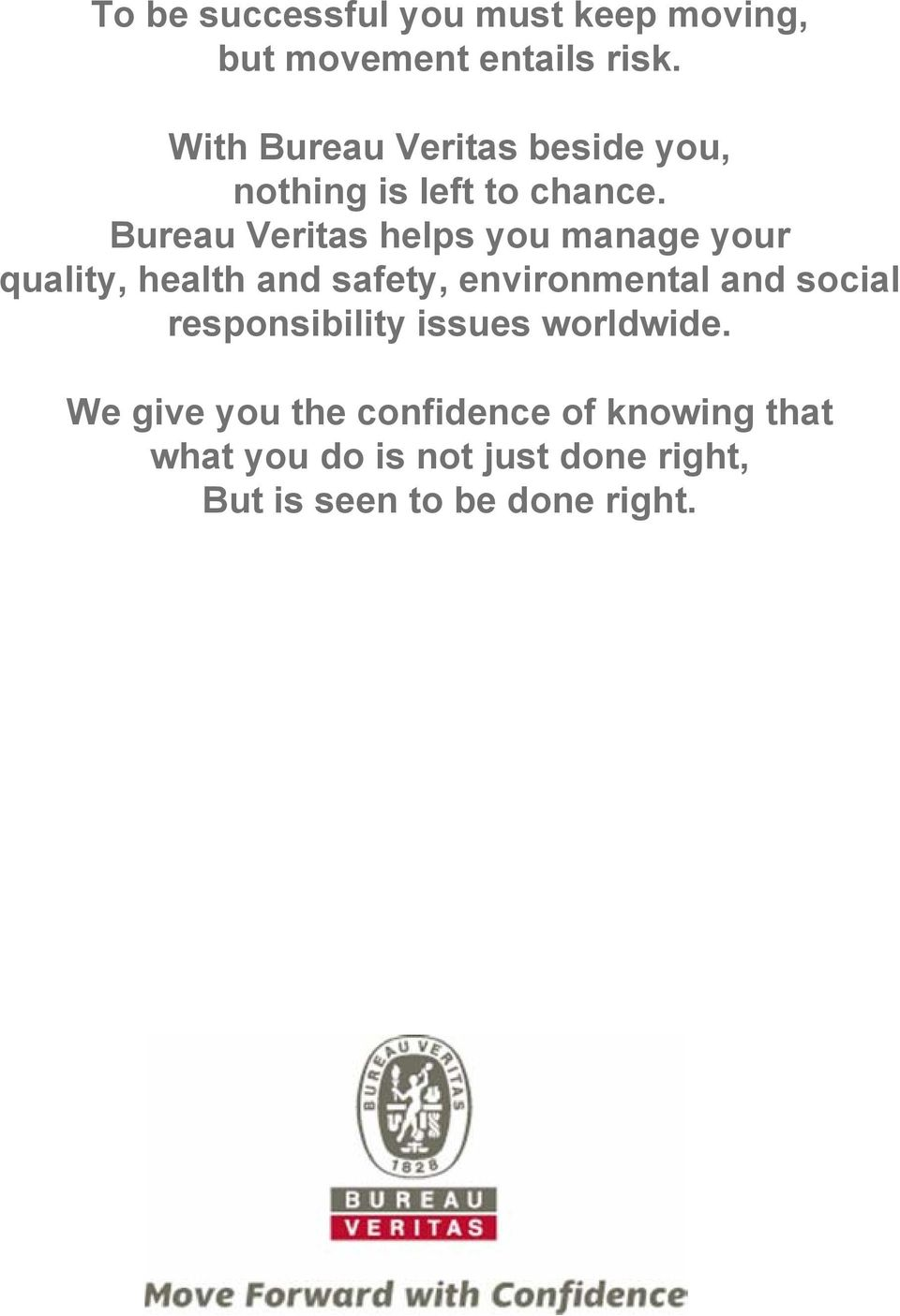 Bureau Veritas helps you manage your quality, health and safety, environmental and