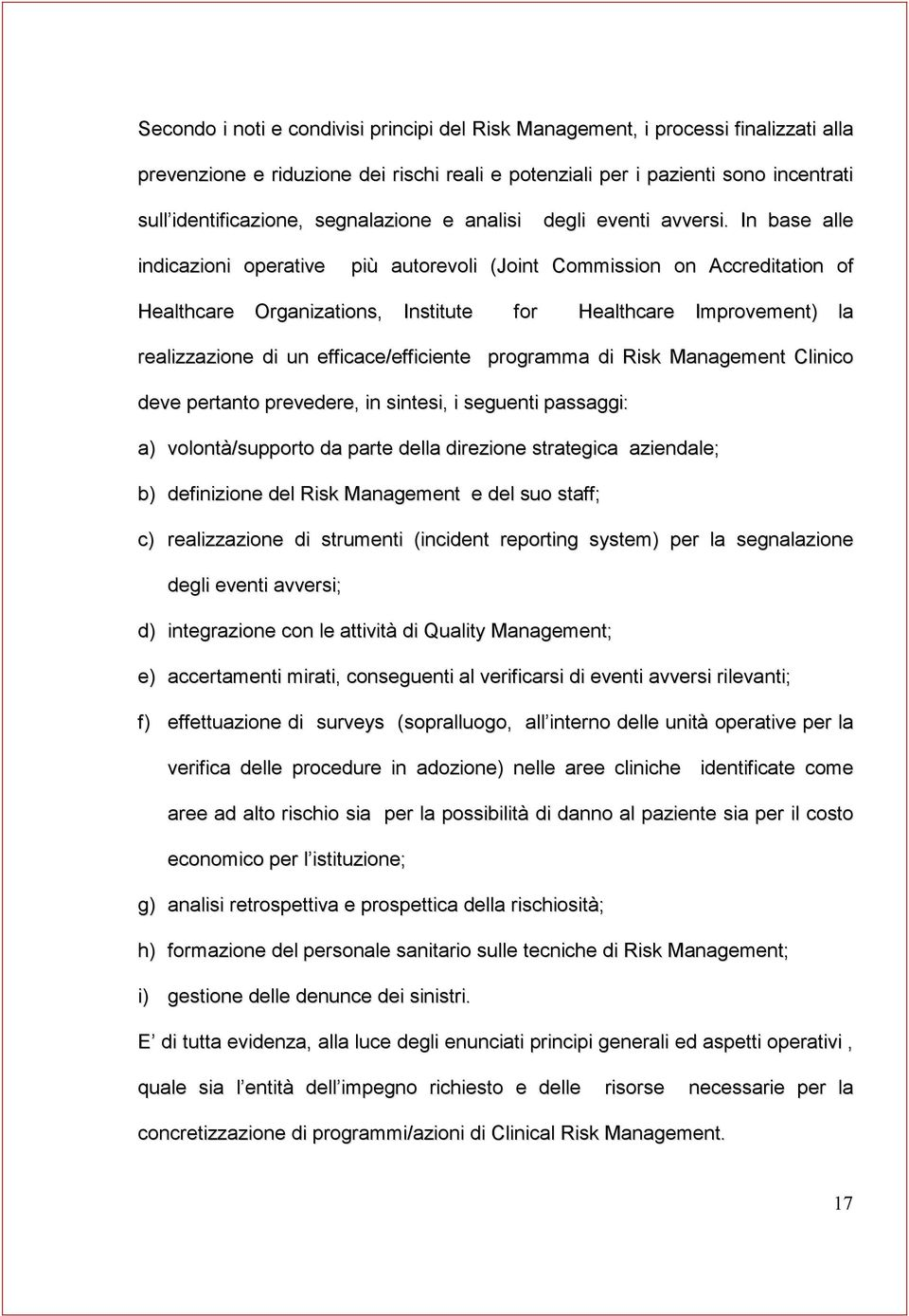In base alle indicazioni operative più autorevoli (Joint Commission on Accreditation of Healthcare Organizations, Institute for Healthcare Improvement) la realizzazione di un efficace/efficiente