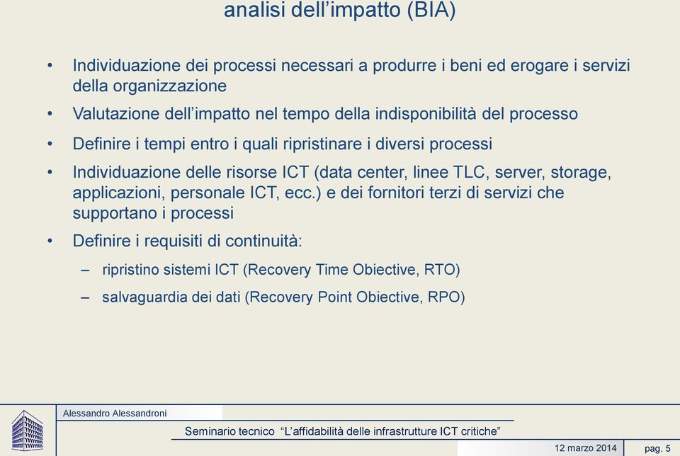 ICT (data center, linee TLC, server, storage, applicazioni, personale ICT, ecc.