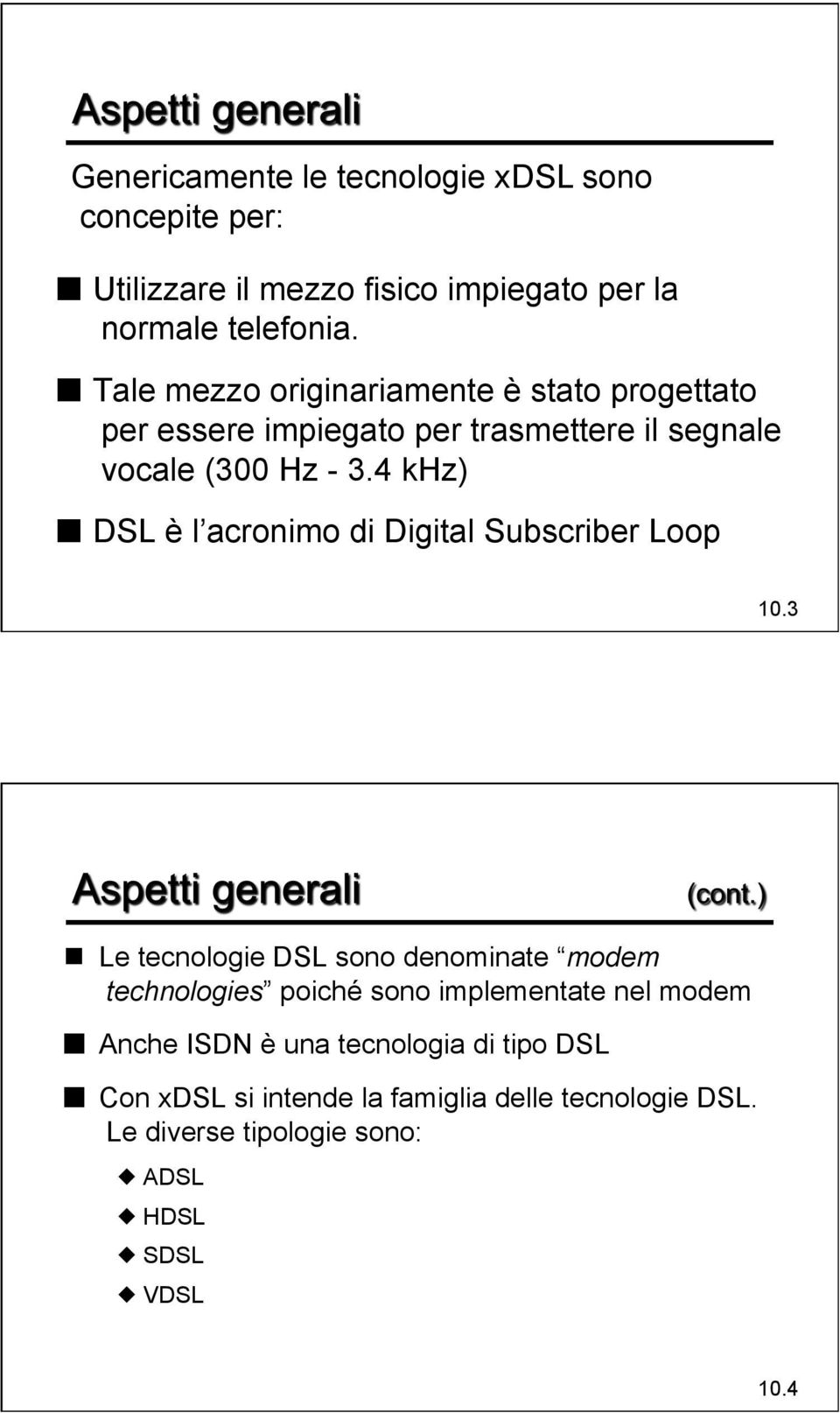 4 khz) DSL è l acronimo di Digital Subscriber Loop 10.