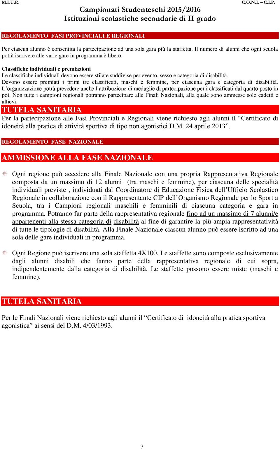 Classifiche individuali e premiazioni Le classifiche individuali devono essere stilate suddivise per evento, sesso e categoria di disabilità.