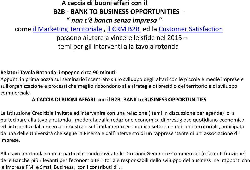 rispondono alla strategia di presidio del territorio e di sviluppo commerciale A CACCIA DI BUONI AFFARI con il B2B -BANK to BUSINESS OPPORTUNITIES Le Istituzione Creditizie invitate ad intervenire