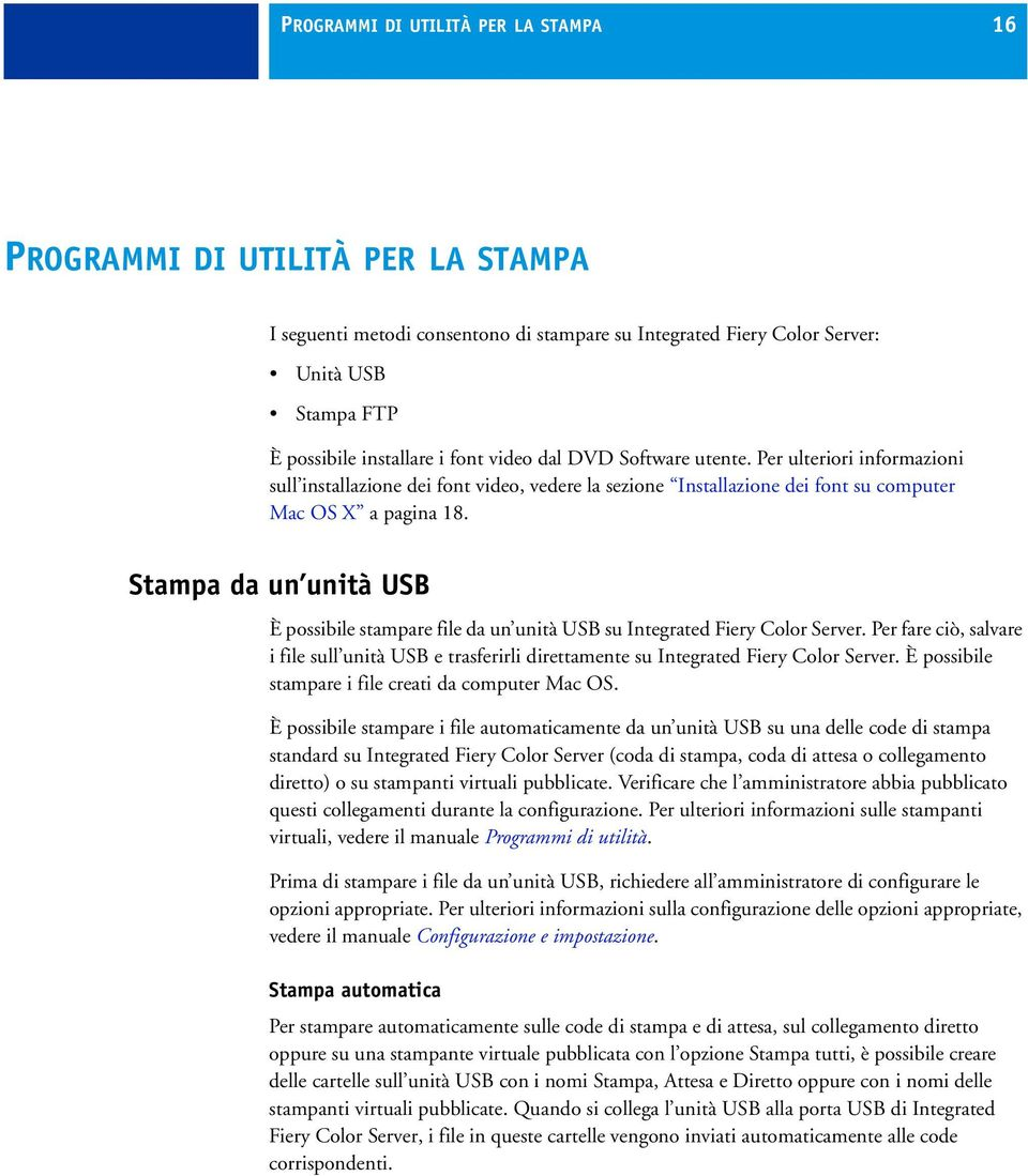 Stampa da un unità USB È possibile stampare file da un unità USB su Integrated Fiery Color Server.