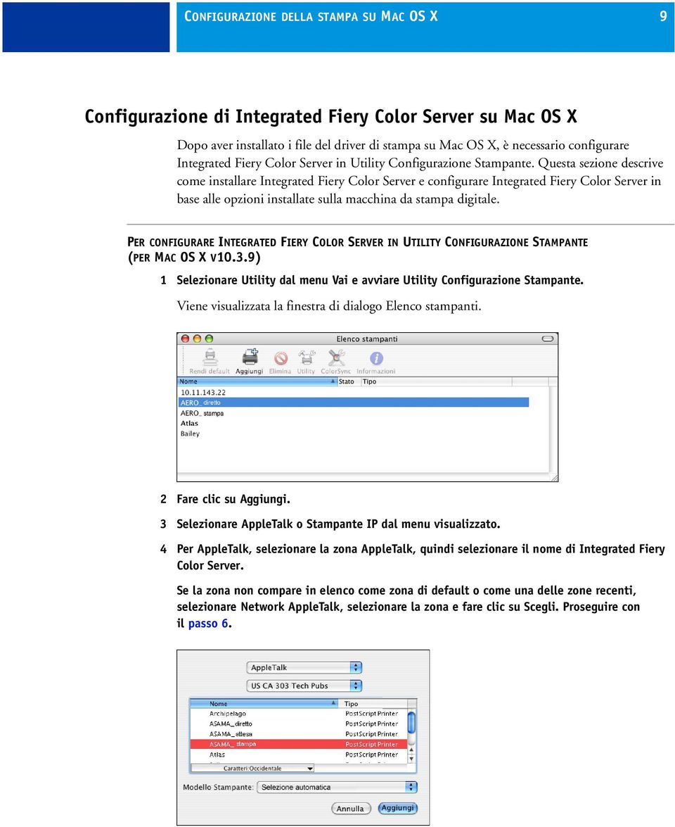 Questa sezione descrive come installare Integrated Fiery Color Server e configurare Integrated Fiery Color Server in base alle opzioni installate sulla macchina da stampa digitale.