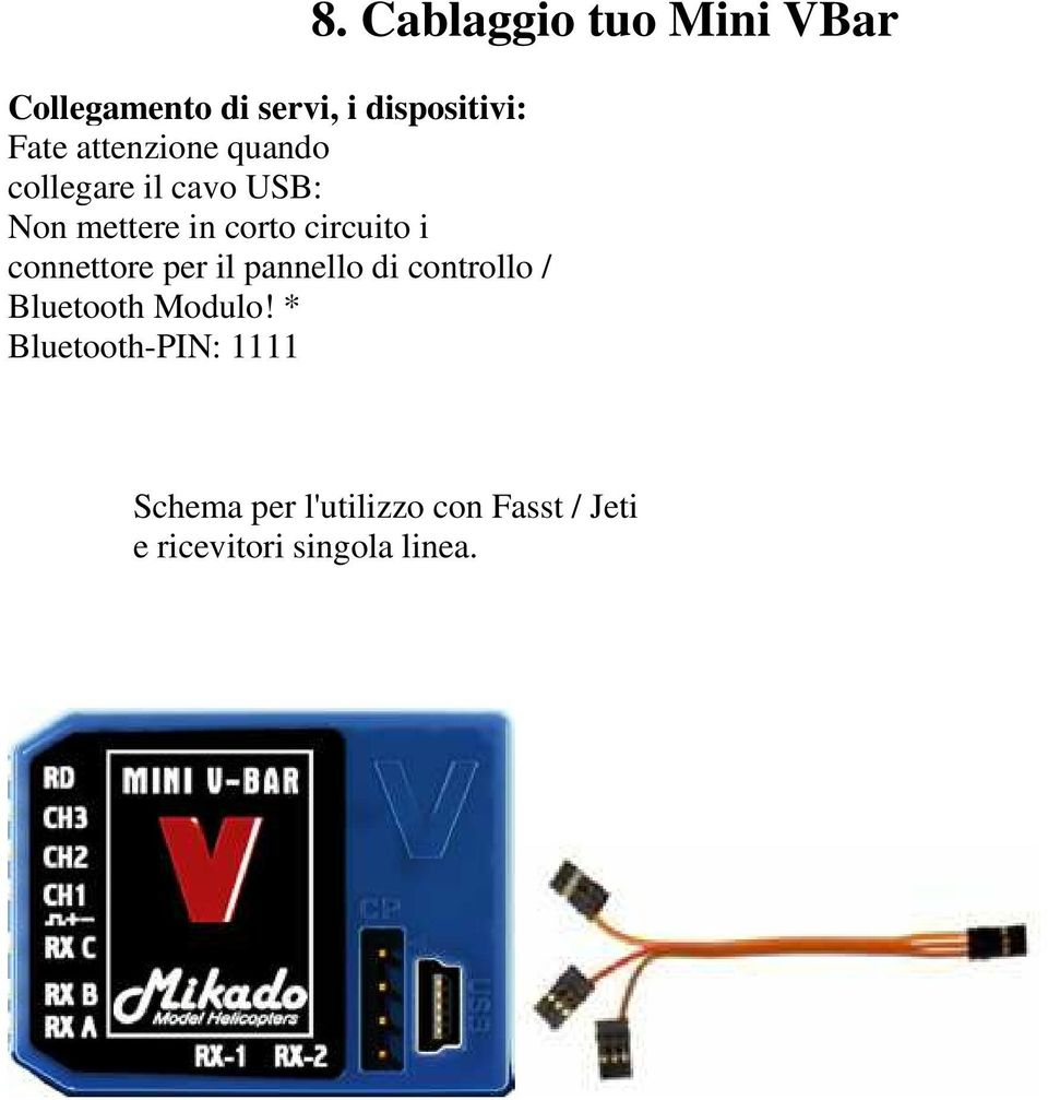 di controllo / Bluetooth Modulo! * Bluetooth-PIN: 1111 8.
