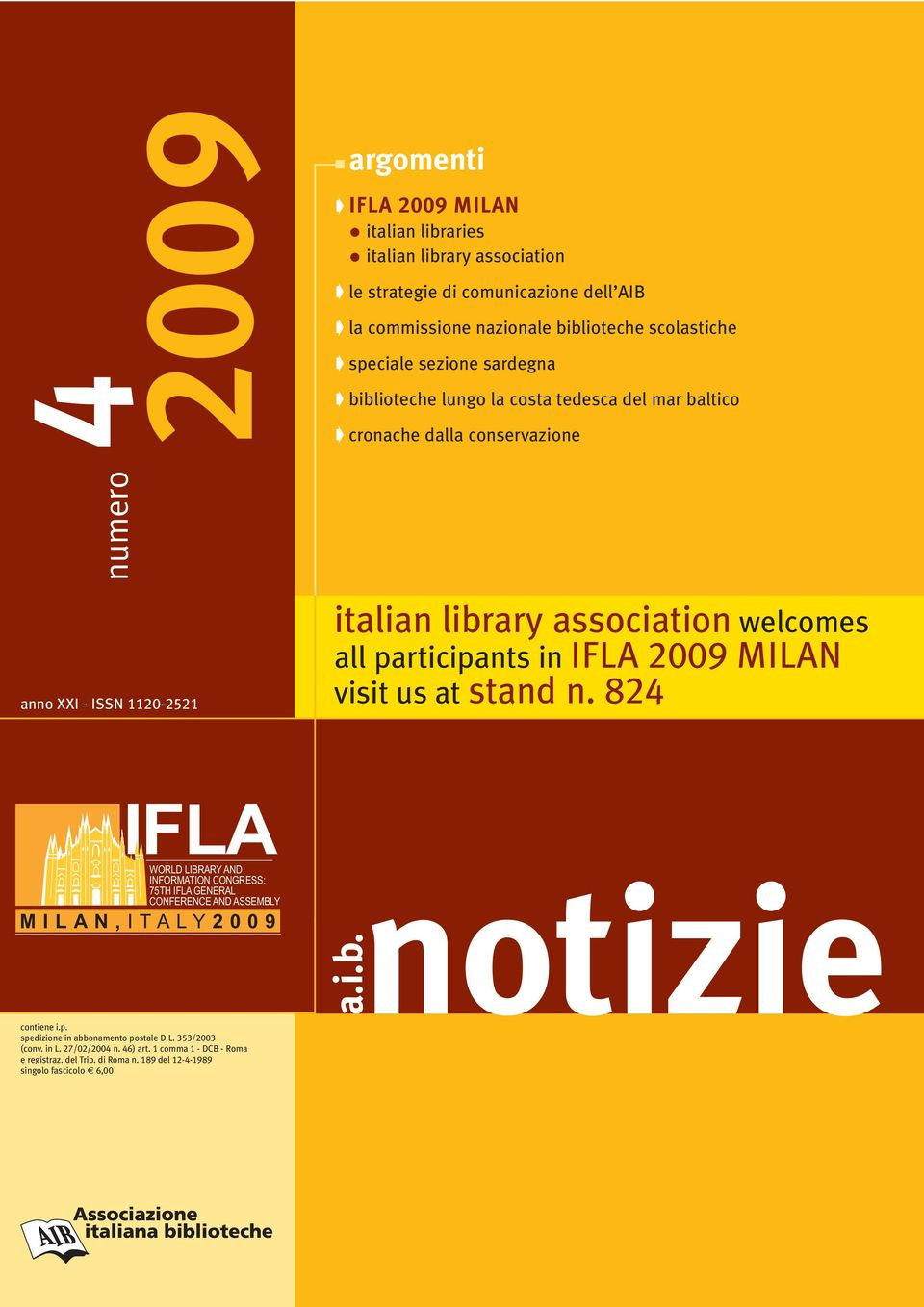 participants in IFLA 2009 MILAN visit us at stand n. 824 IFLA WORLD LIBRARY AND INFORMATION CONGRESS: 75TH IFLA GENERAL CONFERENCE AND ASSEMBLY MILAN,ITALY2009 a.i.b.