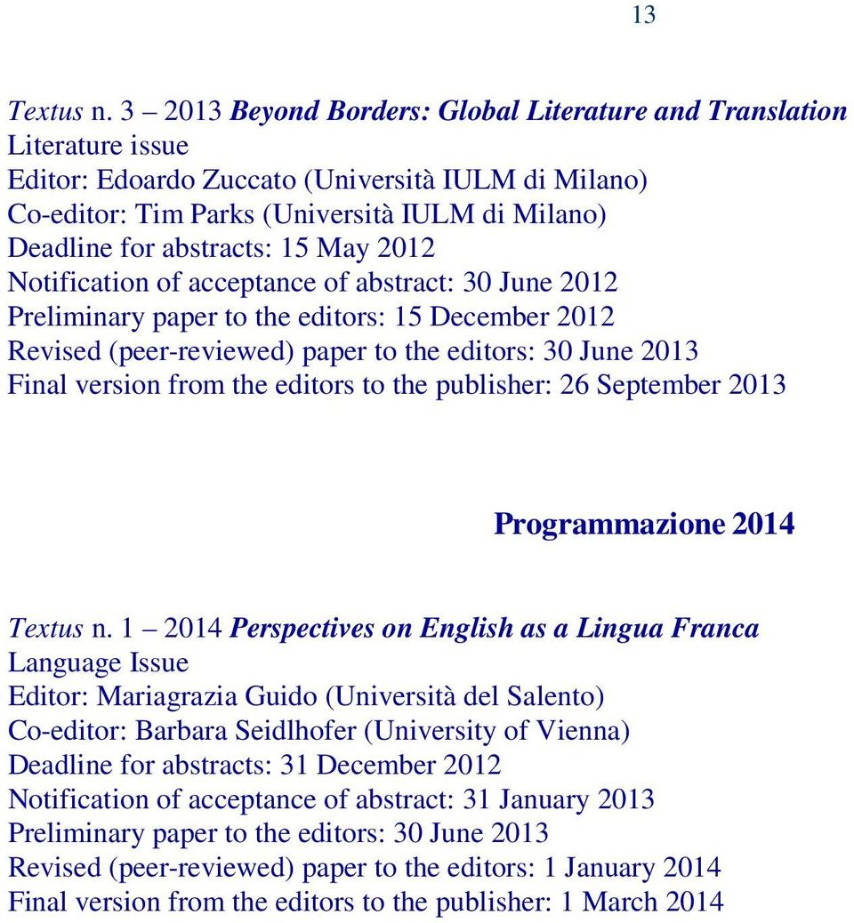 15 May 2012 Notification of acceptance of abstract: 30 June 2012 Preliminary paper to the editors: 15 December 2012 Revised (peer-reviewed) paper to the editors: 30 June 2013 Final version from the