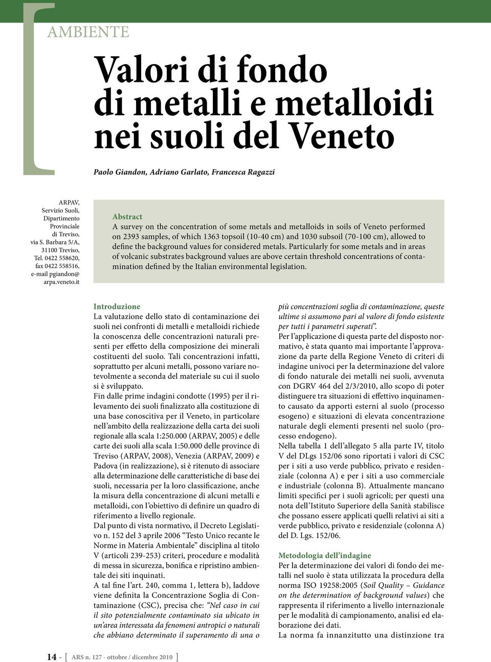it Abstract A survey on the concentration of some metals and metalloids in soils of Veneto performed on 2393 samples, of which 1363 topsoil (10-40 cm) and 1030 subsoil (70-100 cm), allowed to define