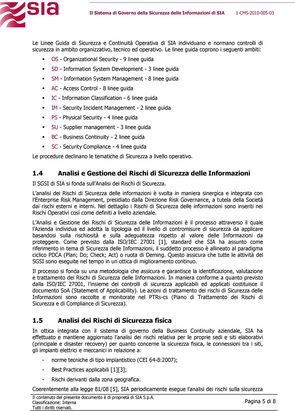Access Control - 8 linee guida IC - Information Classification - 6 linee guida IM - Security Incident Management - 2 linee guida PS - Physical Security - 4 linee guida SU - Supplier management - 3