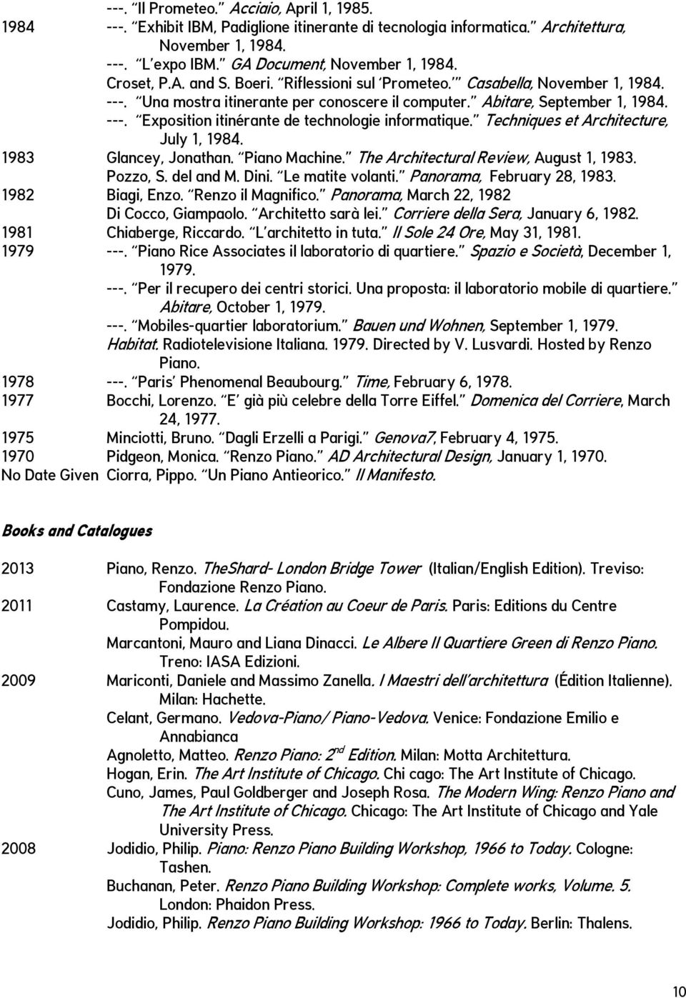 Techniques et Architecture, July 1, 1984. 1983 Glancey, Jonathan. Piano Machine. The Architectural Review, August 1, 1983. Pozzo, S. del and M. Dini. Le matite volanti. Panorama, February 28, 1983.