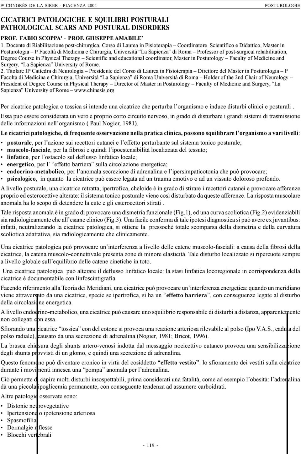 Roma Professor of post-surgical rehabilitation, Degree Course in Physical Therapy Scientific and educational coordinator, Master in Posturology Faculty of Medicine and Surgery, La Sapienza University