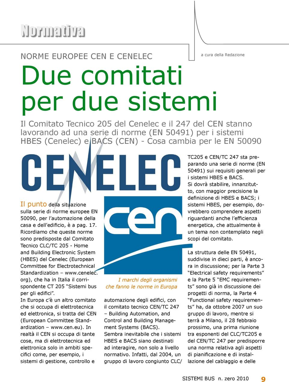 Ricordiamo che queste norme sono predisposte dal Comitato Tecnico CLC/TC 205 - Home and Building Electronic System (HBES) del Cenelec (European Committee for Electrotechnical Standardization www.