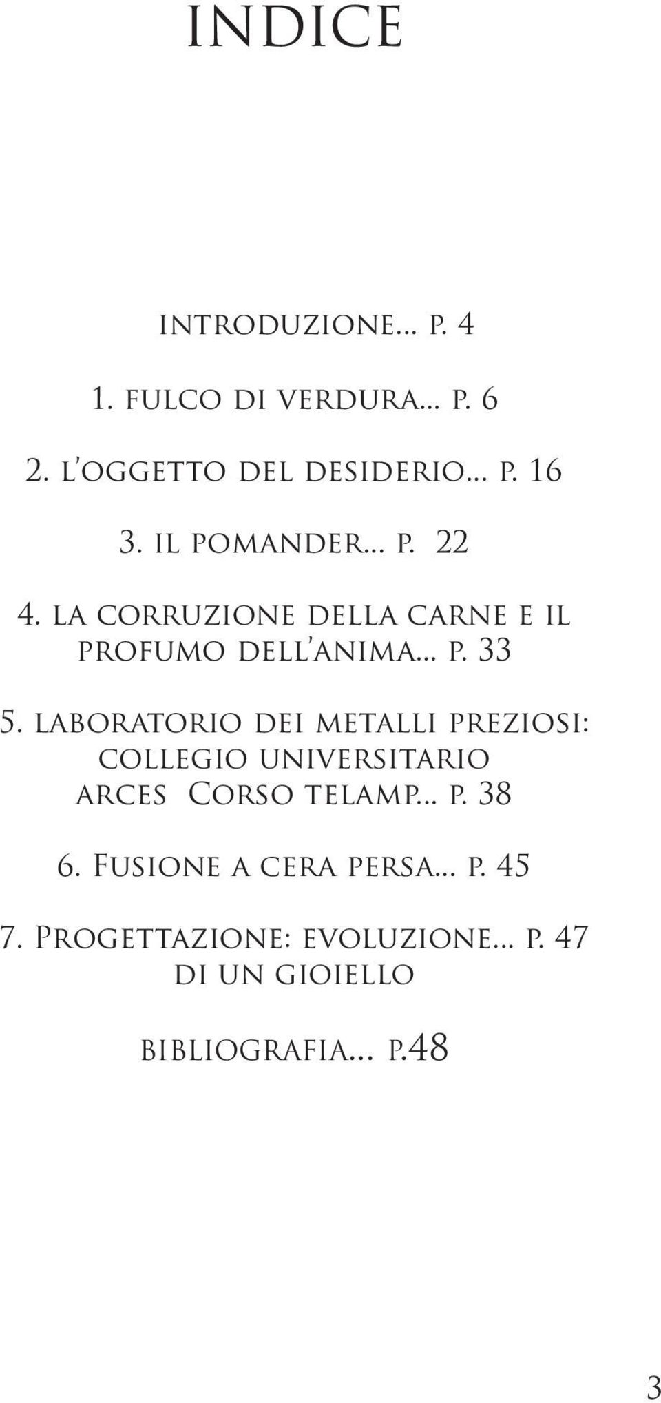 laboratorio dei metalli preziosi: collegio universitario arces Corso telamp... p. 38 6.