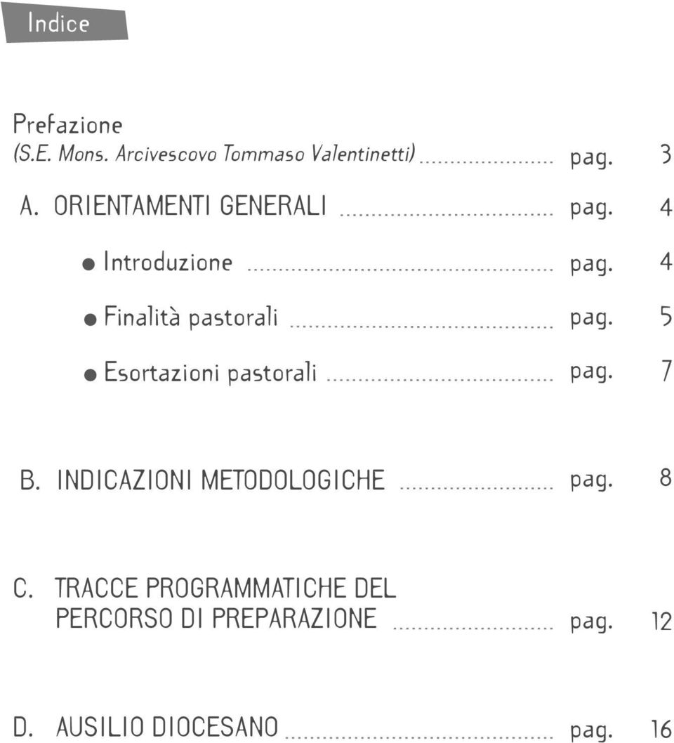 pag. pag. pag. pag. 4 4 5 7 B. INDICAZIONI METODOLOGICHE pag. 8 C.