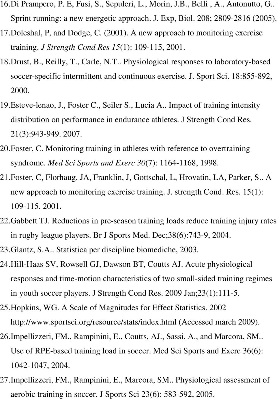 , Carle, N.T.. Physiological responses laborary-based soccer-specific intermittent and continuous exercise. J. Sport Sci. 18:855-892, 2000. 19. Esteve-lenao, J., Foster C., Seiler S., Lucia A.