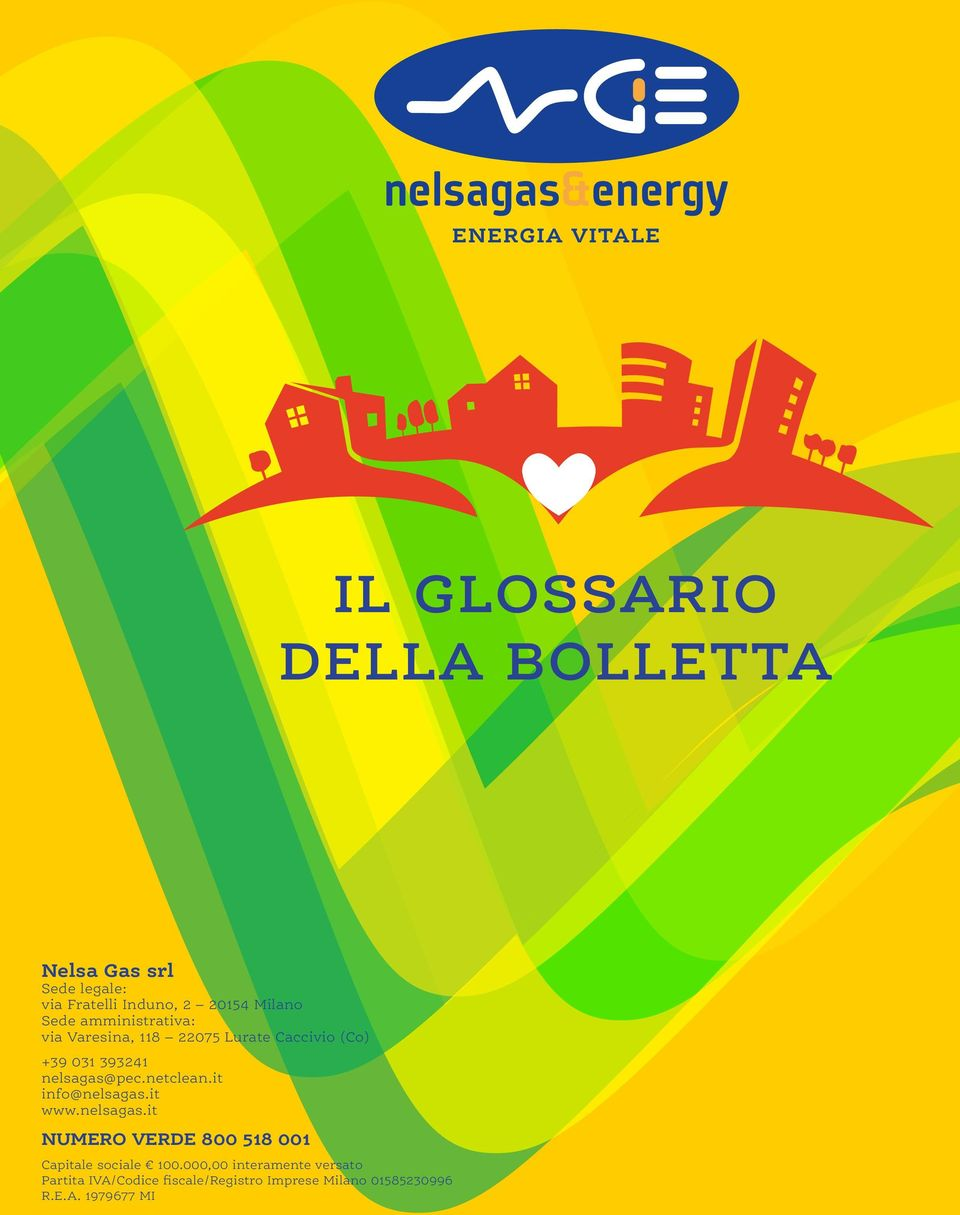 nelsagas@pec.netclean.it info@nelsagas.it www.nelsagas.it NUMERO VERDE 800 518 001 Capitale sociale 100.