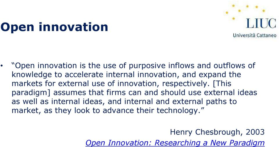 [This paradigm] assumes that firms can and should use external ideas as well as internal ideas, and internal