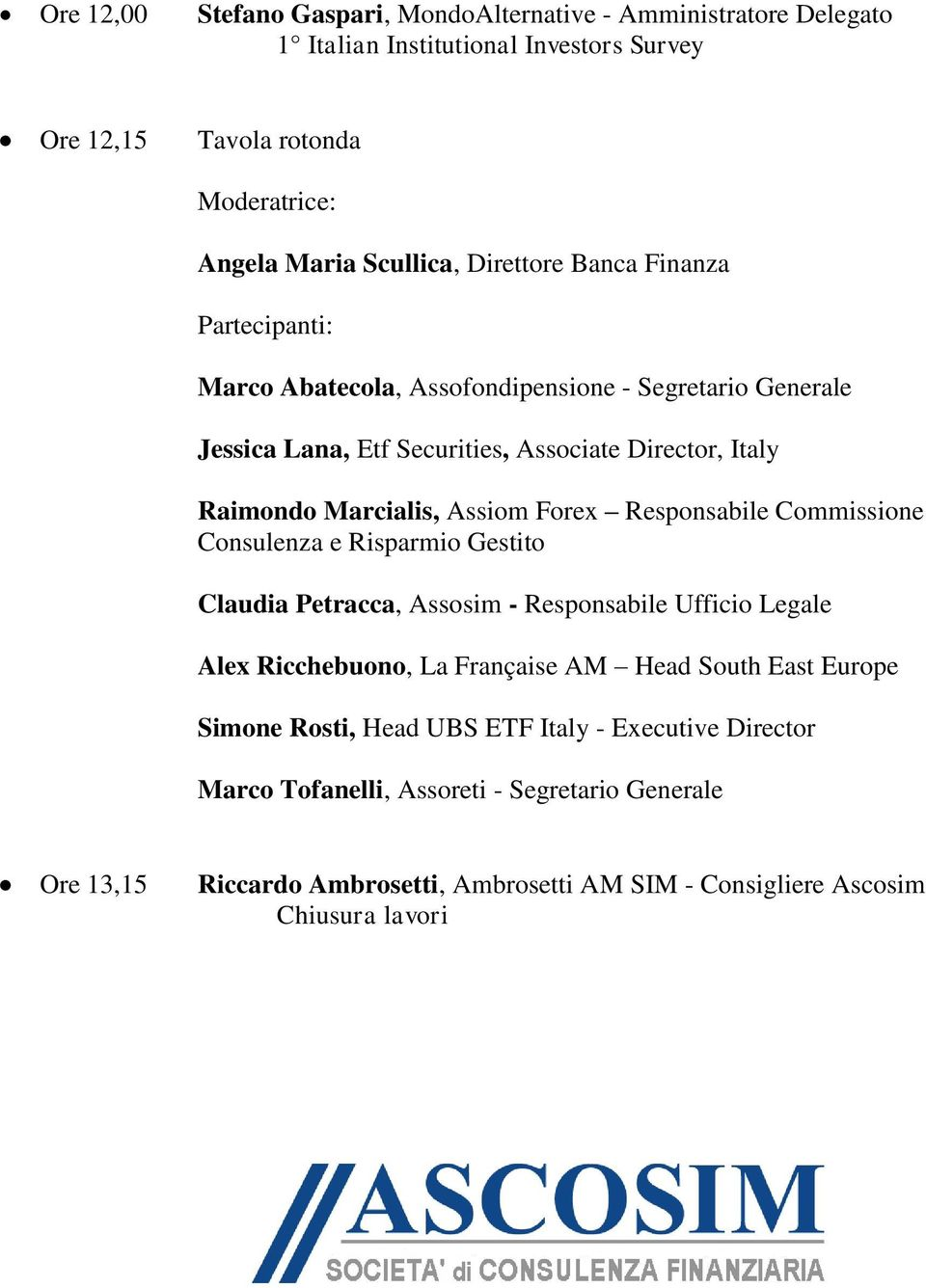 Forex Responsabile Commissione Consulenza e Risparmio Gestito Claudia Petracca, Assosim - Responsabile Ufficio Legale Alex Ricchebuono, La Française AM Head South East Europe