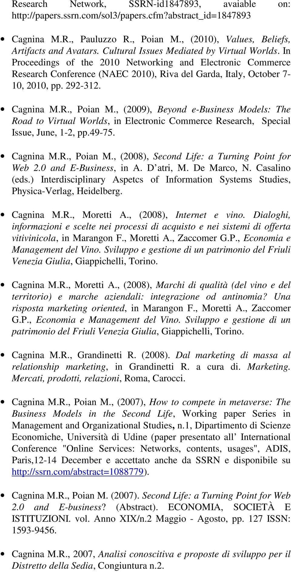 Cagnina M.R., Poian M., (2009), Beyond e-business Models: The Road to Virtual Worlds, in Electronic Commerce Research, Special Issue, June, 1-2, pp.49-75. Cagnina M.R., Poian M., (2008), Second Life: a Turning Point for Web 2.