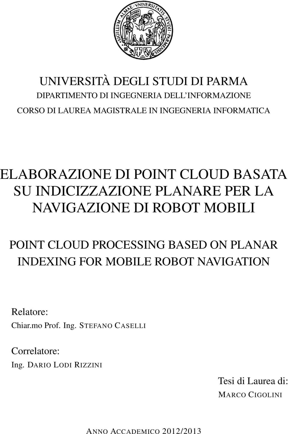 ROBOT MOBILI POINT CLOUD PROCESSING BASED ON PLANAR INDEXING FOR MOBILE ROBOT NAVIGATION Relatore: Chiar.