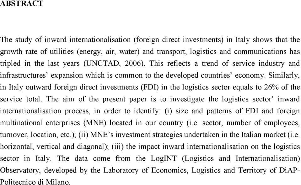 Similarly, in Italy outward foreign direct investments (FDI) in the logistics sector equals to 26% of the service total.