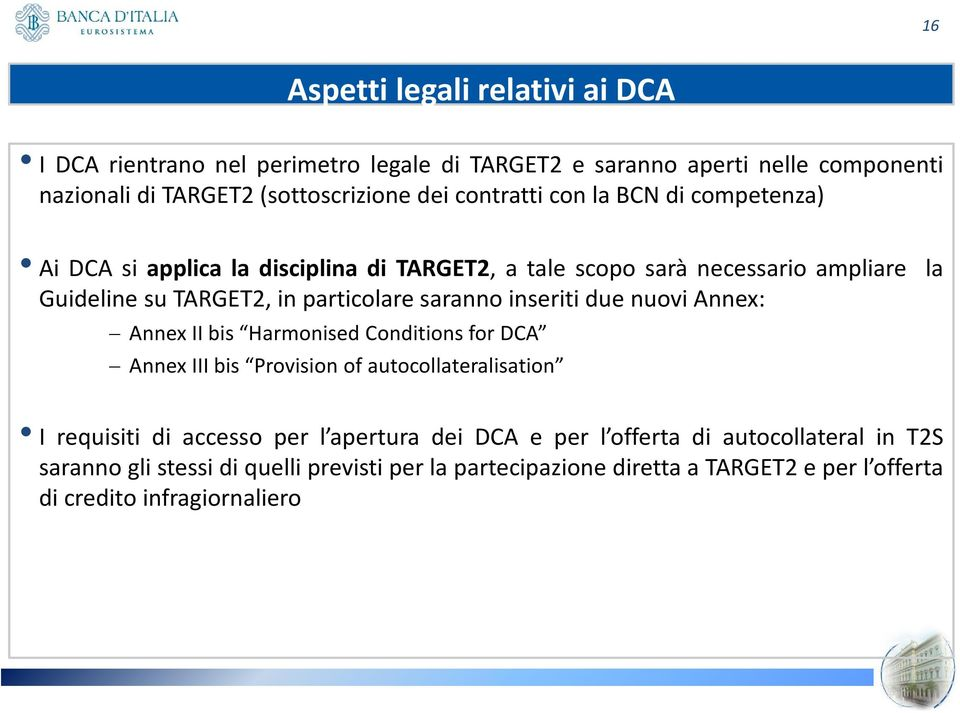 saranno inseriti due nuovi Annex: Annex II bis Harmonised Conditions for DCA Annex III bis Provision of autocollateralisation I requisiti di accesso per l
