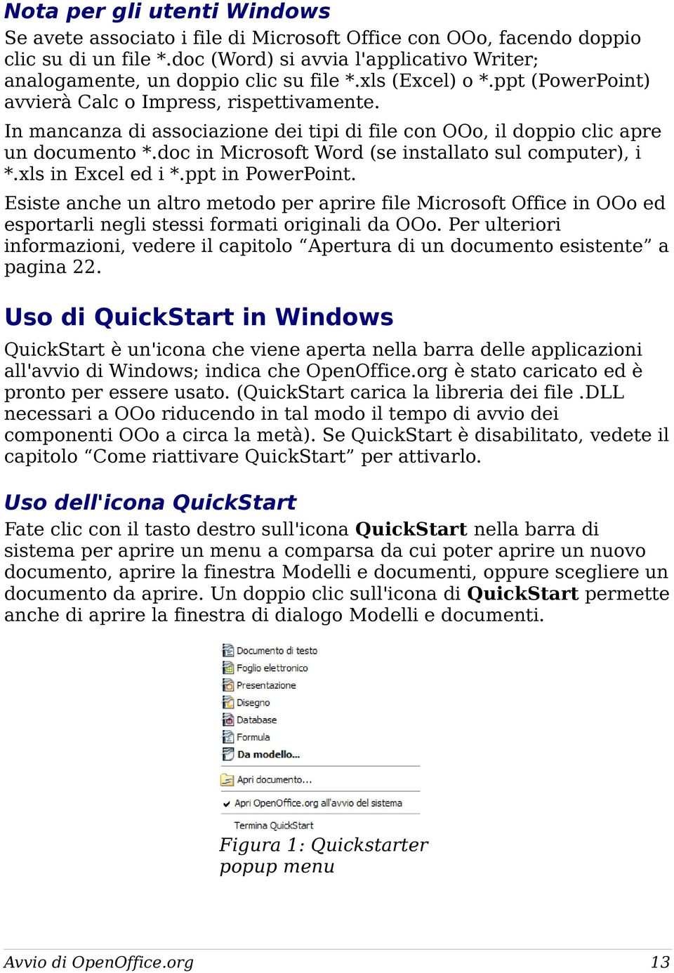 doc in Microsoft Word (se installato sul computer), i *.xls in Excel ed i *.ppt in PowerPoint.