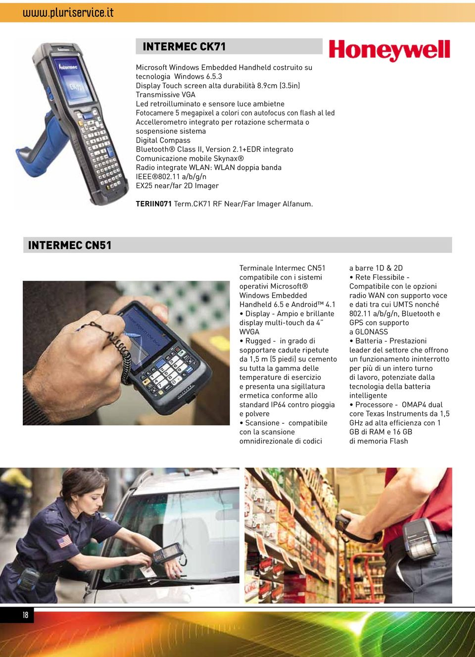 Digital Compass Bluetooth Class II, Version 2.1+EDR integrato Comunicazione mobile Skynax Radio integrate WLAN: WLAN doppia banda IEEE 802.11 a/b/g/n EX25 near/far 2D Imager TERIIN071 Term.