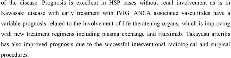 IVIG. ANCA associated vasculitides have a variable prognosis related to the involvement of life theratening