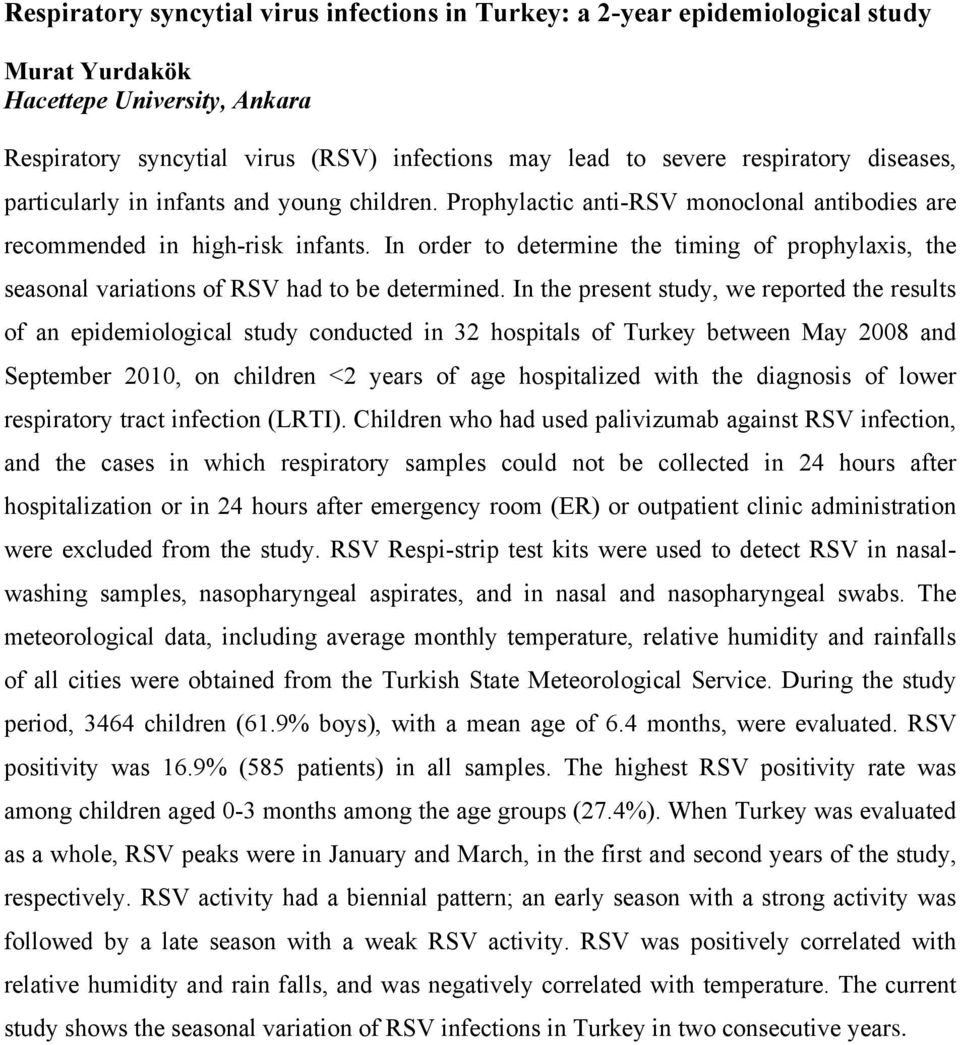 In order to determine the timing of prophylaxis, the seasonal variations of RSV had to be determined.