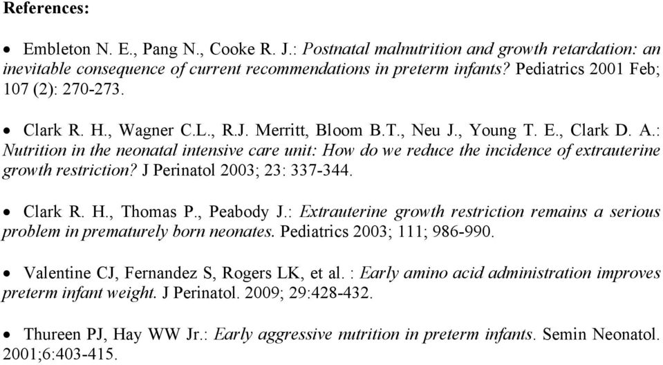 : Nutrition in the neonatal intensive care unit: How do we reduce the incidence of extrauterine growth restriction? J Perinatol 2003; 23: 337-344. Clark R. H., Thomas P., Peabody J.