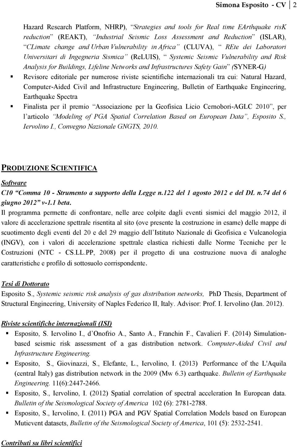 Infrastructures Safety Gain (SYNER-G) Revisore editoriale per numerose riviste scientifiche internazionali tra cui: Natural Hazard, Computer-Aided Civil and Infrastructure Engineering, Bulletin of