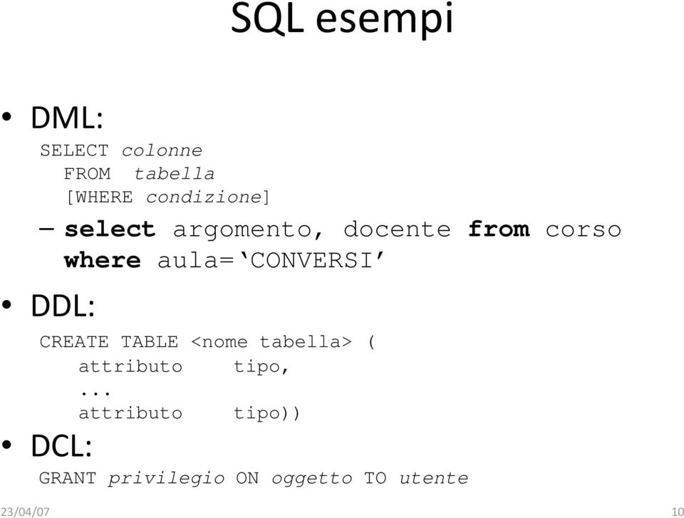 CONVERSI DDL: CREATE TABLE <nome tabella> ( attributo tipo,.