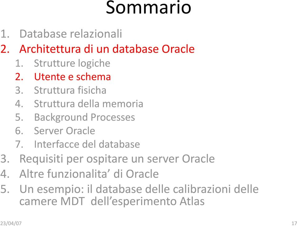 Server Oracle 7. Interfacce del database 3. Requisiti per ospitare un serveroracle 4.