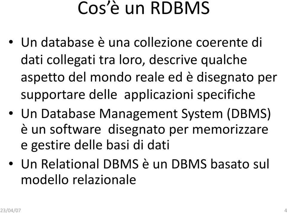 specifiche Un Database Management System (DBMS) è un software disegnato per memorizzare e
