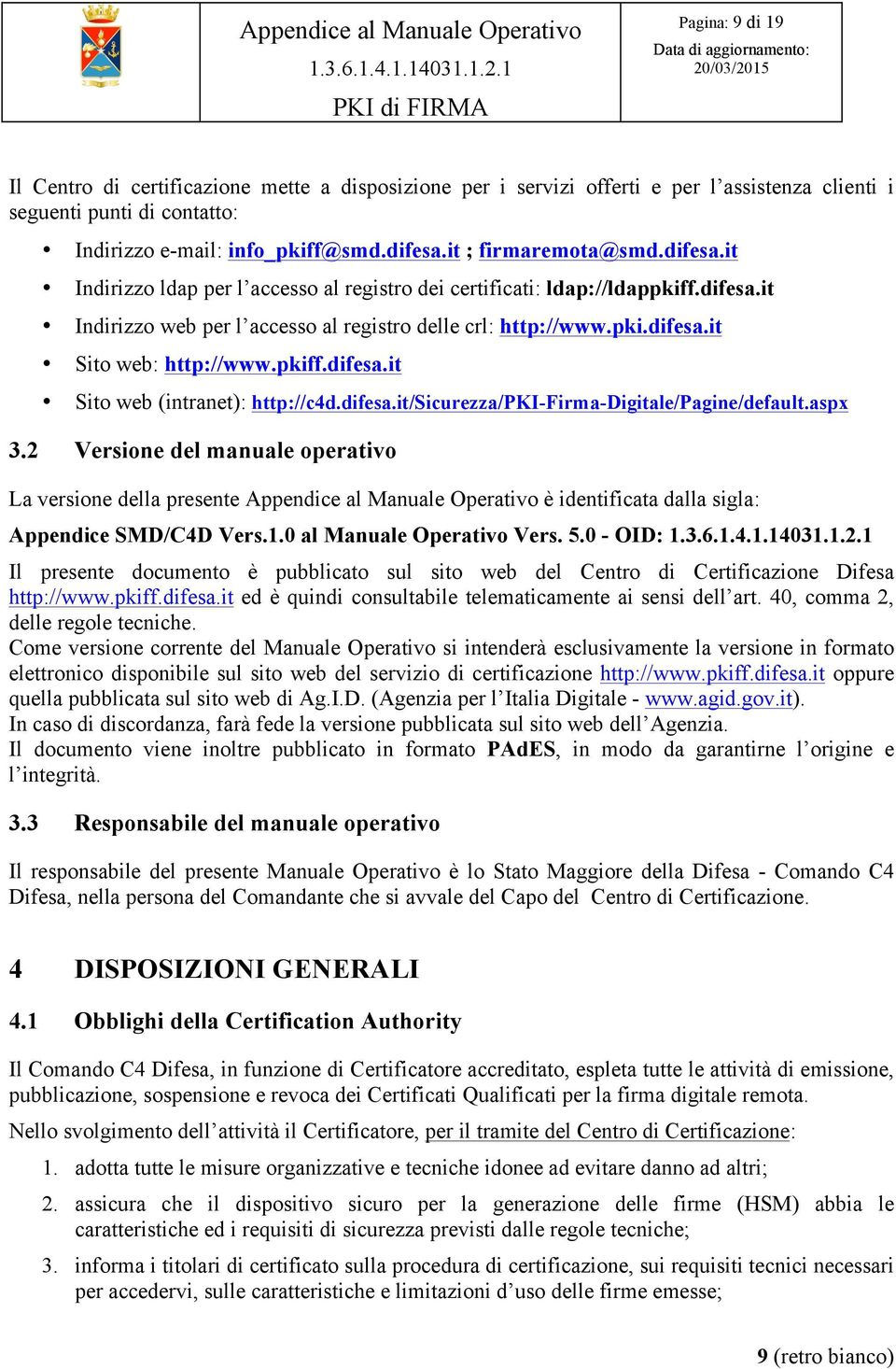 pkiff.difesa.it Sito web (intranet): http://c4d.difesa.it/sicurezza/pki-firma-digitale/pagine/default.aspx 3.