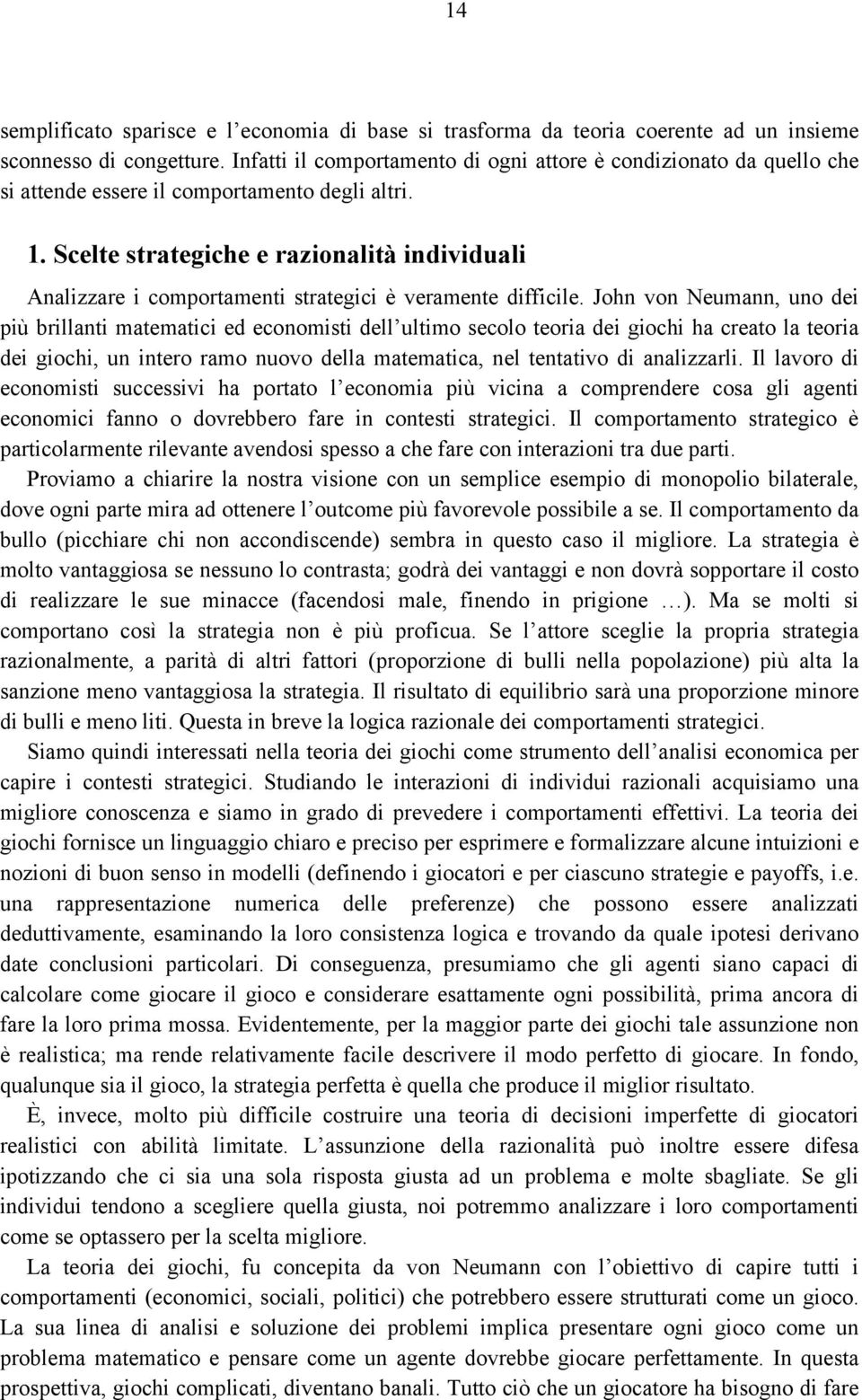 Scelte strategiche e razionalità individuali Analizzare i comportamenti strategici è veramente difficile.