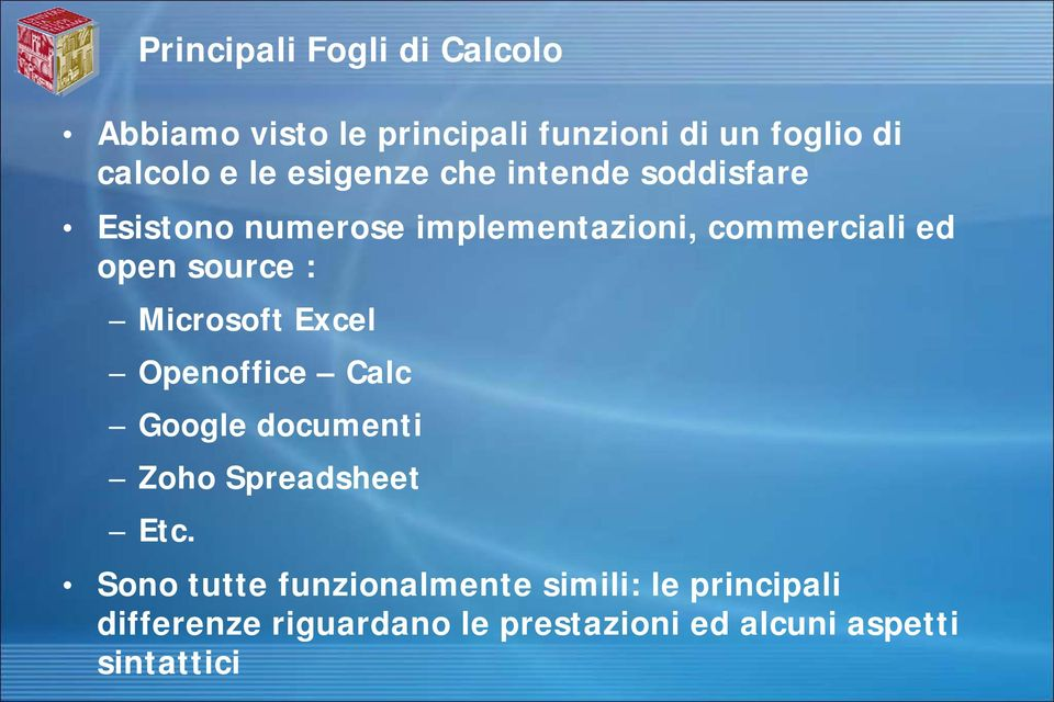 : Microsoft Excel Openoffice Calc Google documenti Zoho Spreadsheet Etc.