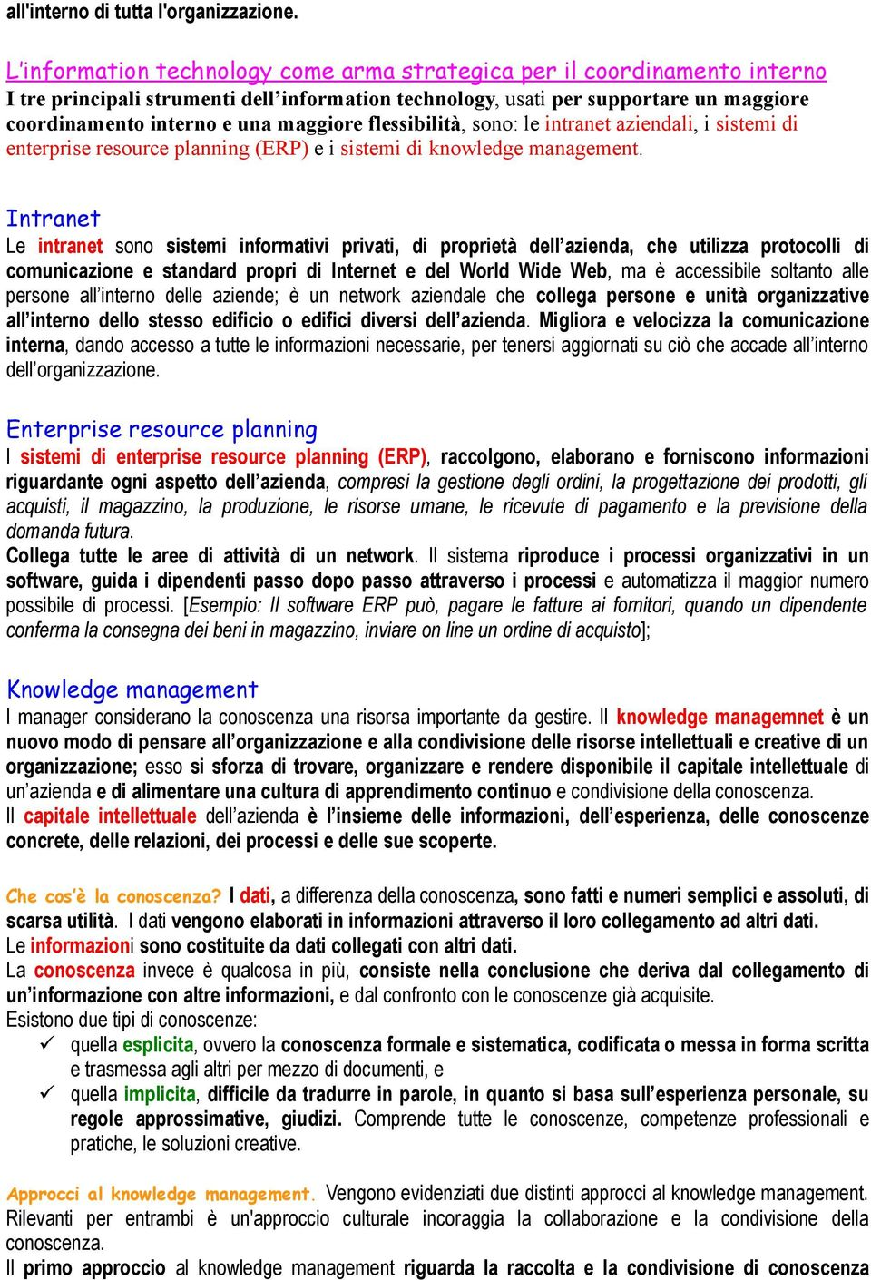 maggiore flessibilità, sono: le intranet aziendali, i sistemi di enterprise resource planning (ERP) e i sistemi di knowledge management.