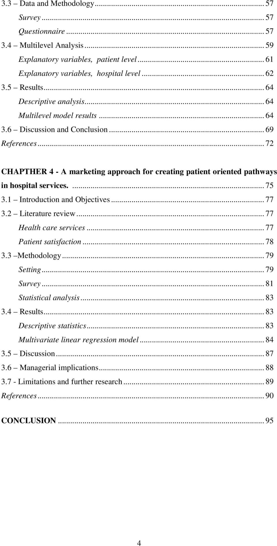 .. 72 CHAPTHER 4 - A marketing approach for creating patient oriented pathways in hospital services.... 75 3.1 Introduction and Objectives... 77 3.2 Literature review... 77 Health care services.
