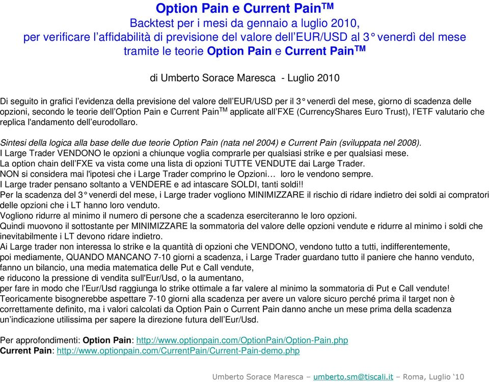 le teorie dell Option Pain e Current Pain TM applicate all FXE (CurrencyShares Euro Trust), l ETF valutario che replica l'andamento dell eurodollaro.