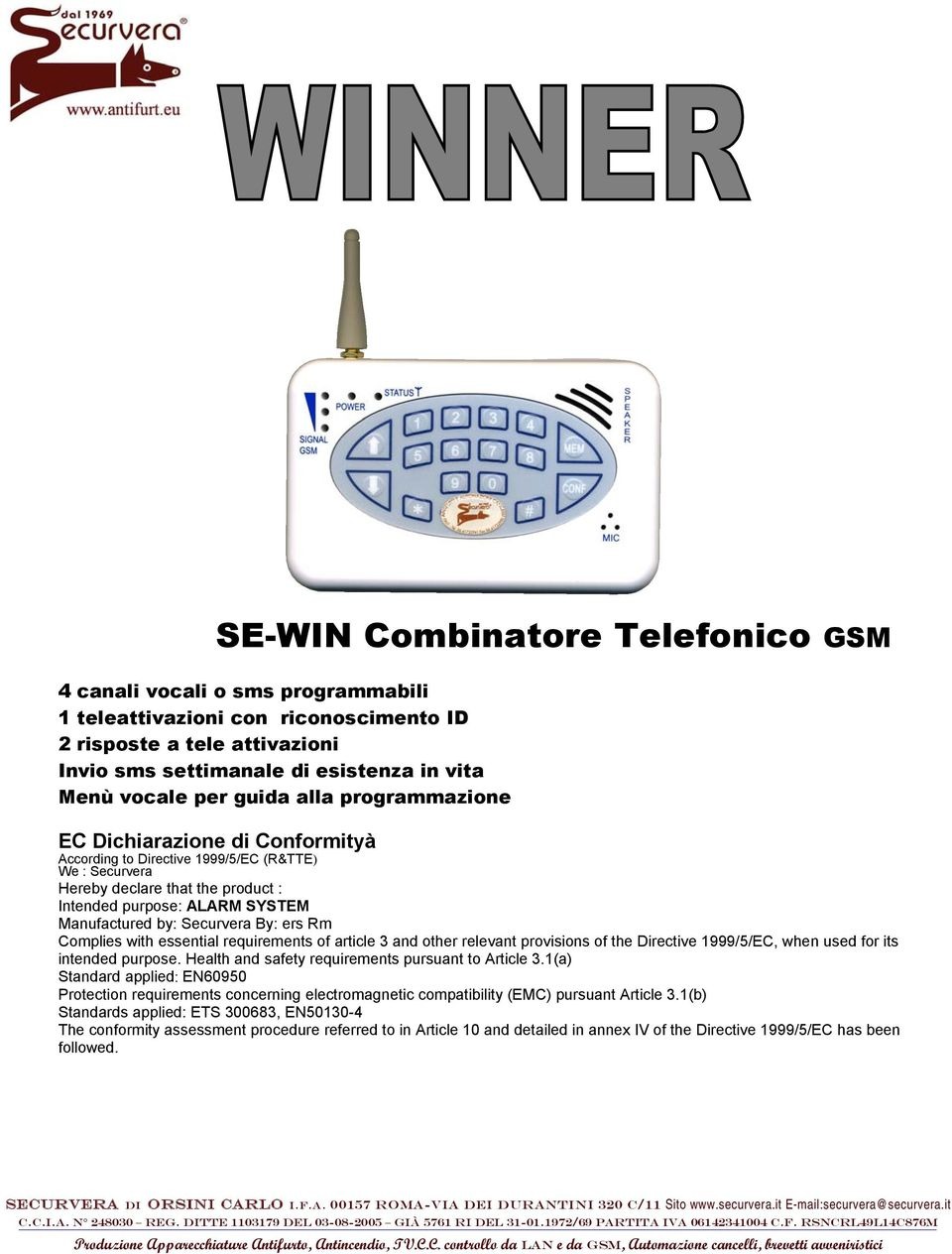 Securvera By: ers Rm Complies with essential requirements of article 3 and other relevant provisions of the Directive 1999/5/EC, when used for its intended purpose.
