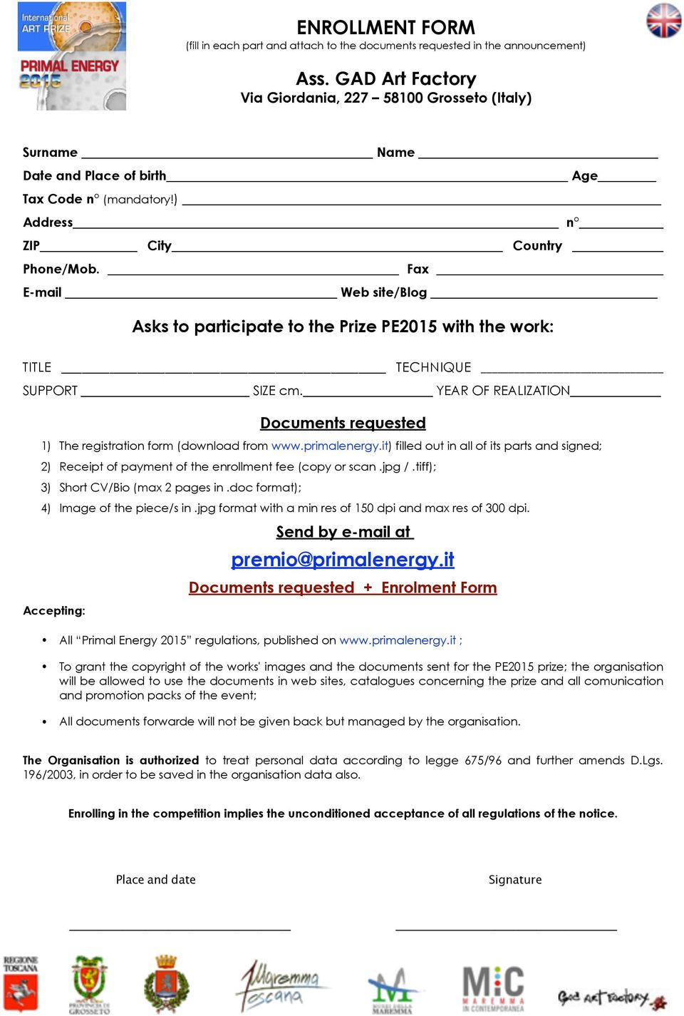 Fax E-mail Web site/blog Asks to participate to the Prize PE2015 with the work: TITLE TECHNIQUE SUPPORT SIZE cm. YEAR OF REALIZATION Documents requested 1) The registration form (download from www.