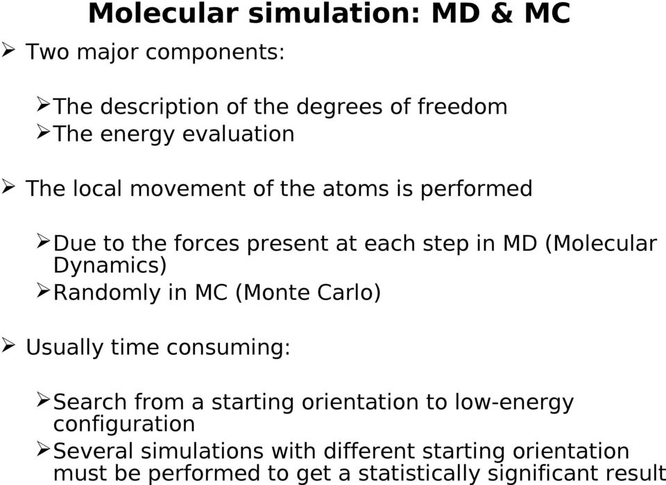 Dynamics) Randomly in MC (Monte Carlo) Usually time consuming: Search from a starting orientation to low-energy